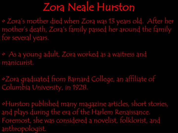 Zora's mother died when Zora was 13 years old.  After her mother's death, Zora's family passed her around the family for several years.