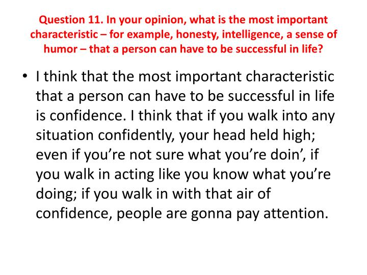 Question 11. In your opinion, what is the most important characteristic – for example, honesty, intelligence, a sense of humor – that a person can have to be successful in life?