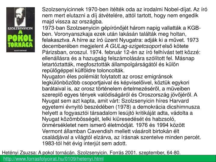 Szolzsenyicinnek 1970-ben ítélték oda az irodalmi Nobel-díjat. Az író nem mert elutazni a díj átvételére, attól tartott, hogy nem engedik majd vissza az országba