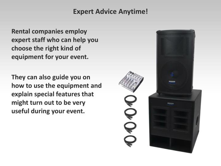 Rental companies employ expert staff who can help you choose the right kind of equipment for your event.