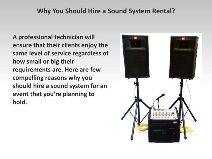 A professional technician will ensure that their clients enjoy the same level of service regardless of how small or big their requirements are. Here are few compelling reasons why you should hire a sound system for an event that you