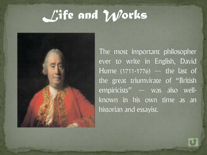 The most important philosopher ever to write in English, David Hume (1711-1776) — the last of the ...