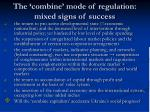 the combine mode of regulation mixed signs of success