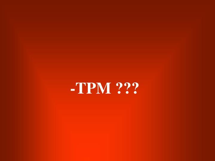-TPM ???
