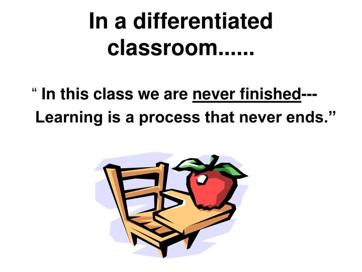 In a differentiated classroom......