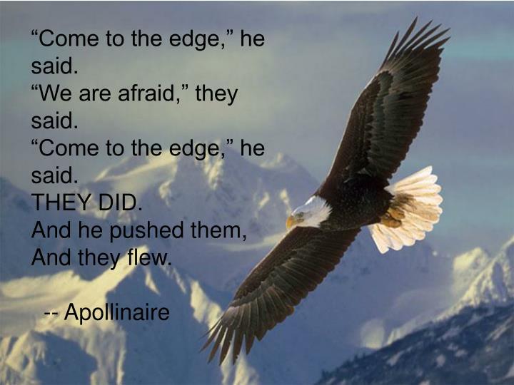 """""""Come to the edge,"""" he said."""