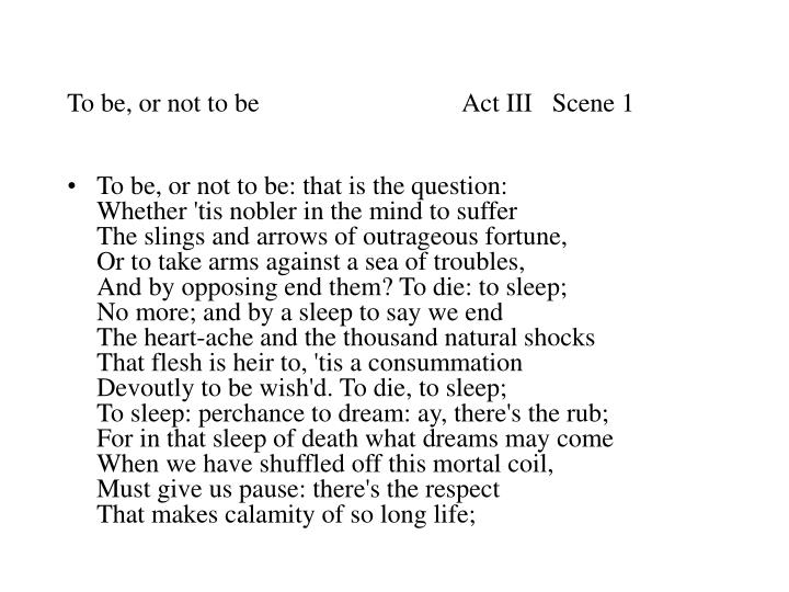 To be, or not to be Act III   Scene 1