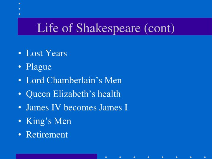 Life of Shakespeare (cont)