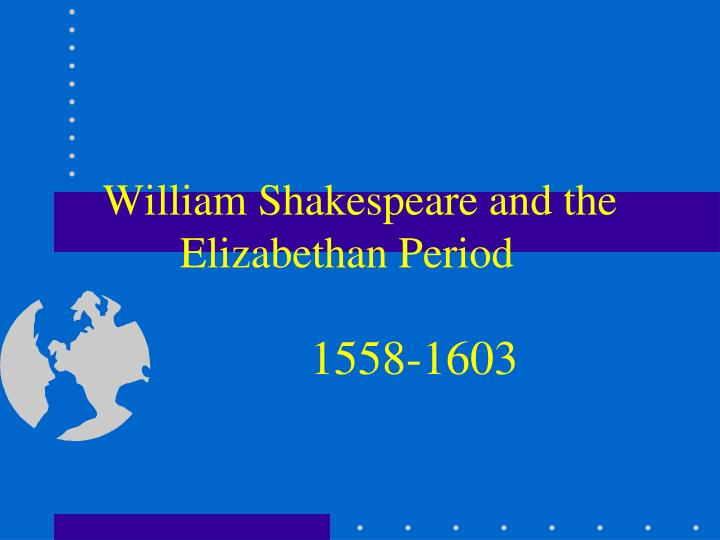 William shakespeare and the elizabethan period