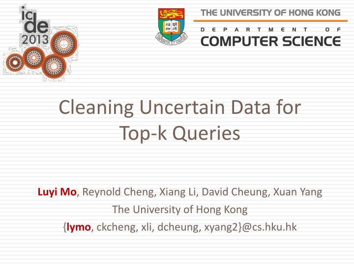 Cleaning uncertain data for top k queries