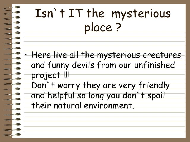 Isn`t IT the  mysterious place ?