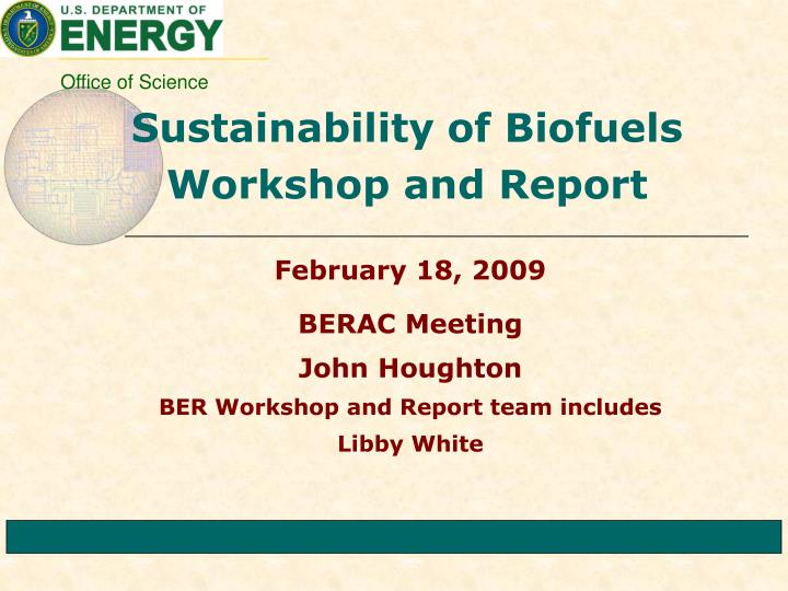 Sustainability of biofuels workshop and report