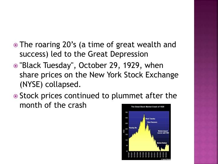 The roaring 20's (a time of great wealth and success) led to the Great Depression