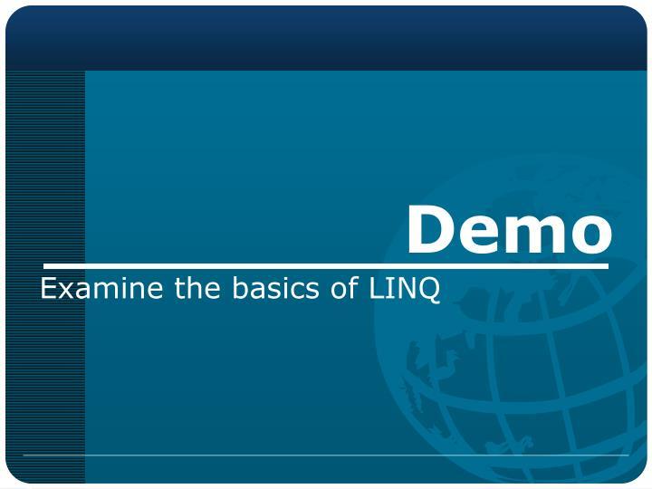 Examine the basics of LINQ