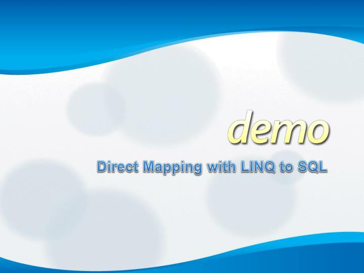 Direct Mapping with LINQ to SQL