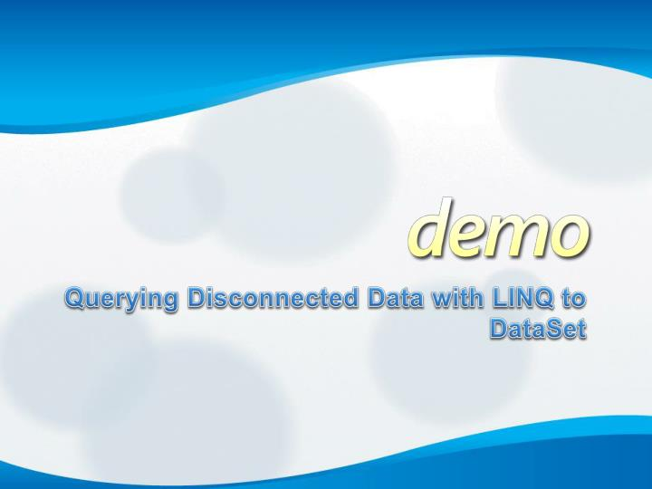 Querying Disconnected Data with LINQ to