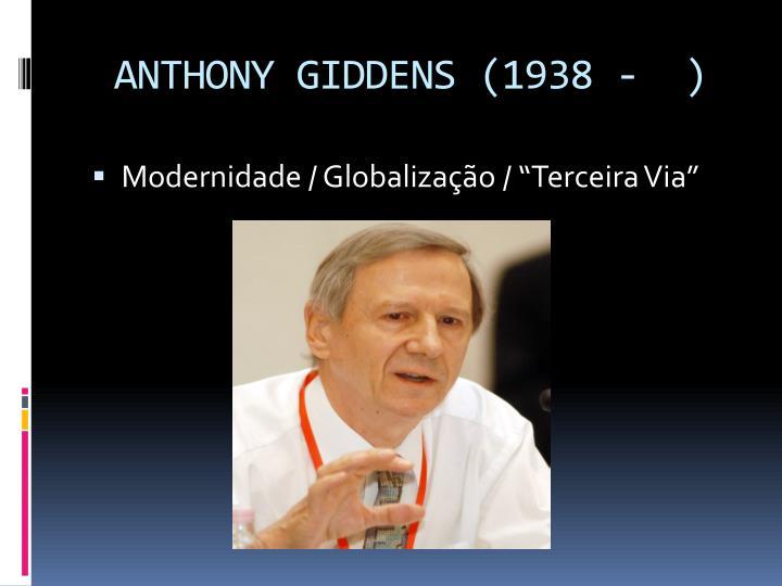 ANTHONY GIDDENS (1938 -  )