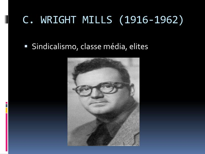 C. WRIGHT MILLS (1916-1962)