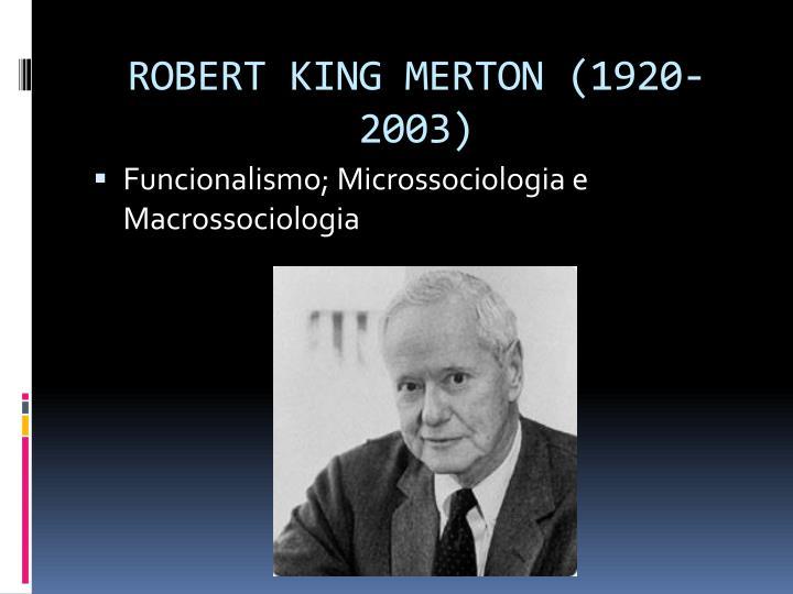 ROBERT KING MERTON (1920-2003)
