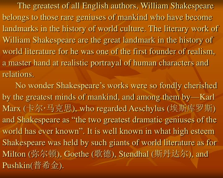 The greatest of all English authors, William Shakespeare