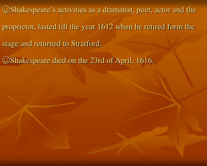 ☺Shakespeare's activities as a dramatist, poet, actor and the