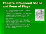theatre influenced shape and form of plays