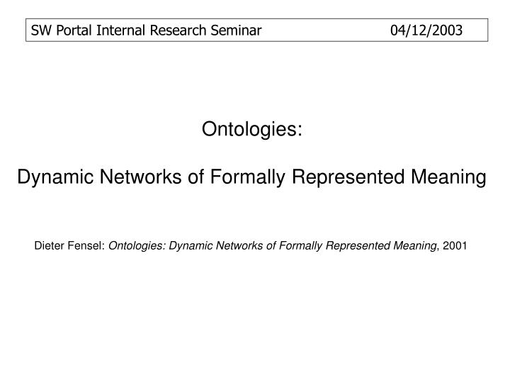 Ontologies dynamic networks of formally represented meaning