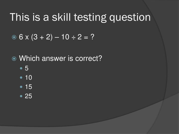 This is a skill testing question