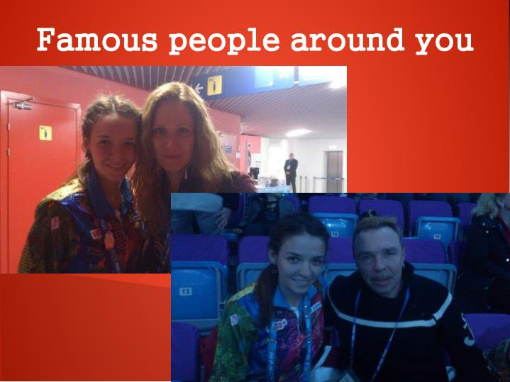 Famous people around you