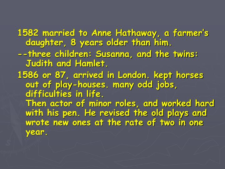1582 married to Anne Hathaway, a farmer's daughter, 8 years older than him.