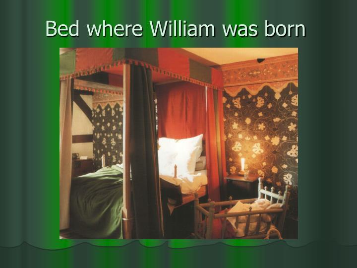 Bed where william was born