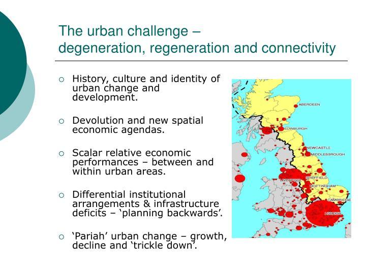 The urban challenge degeneration regeneration and connectivity