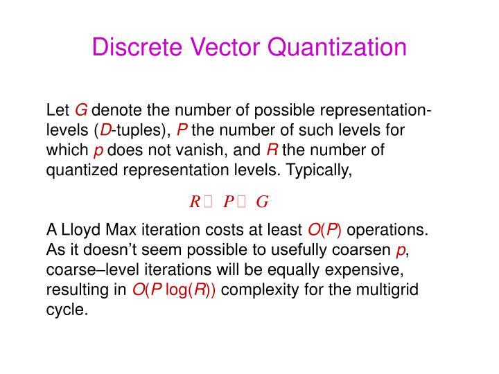 Discrete Vector Quantization