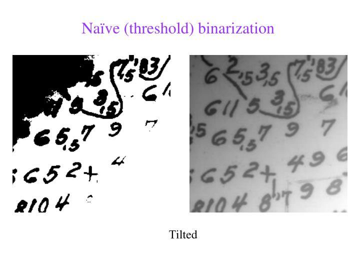 Naïve (threshold) binarization