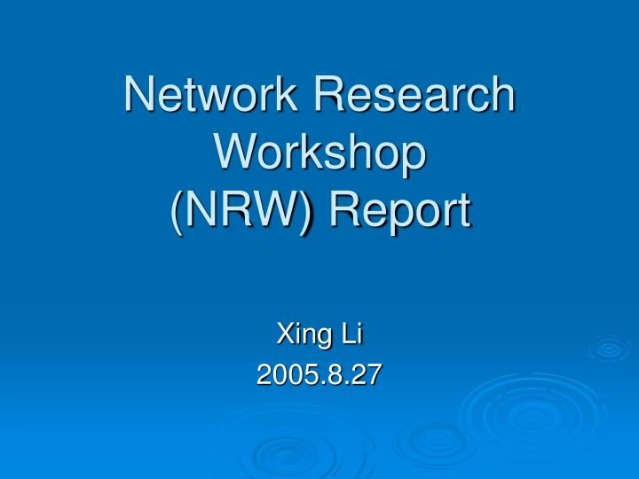Network research workshop nrw report