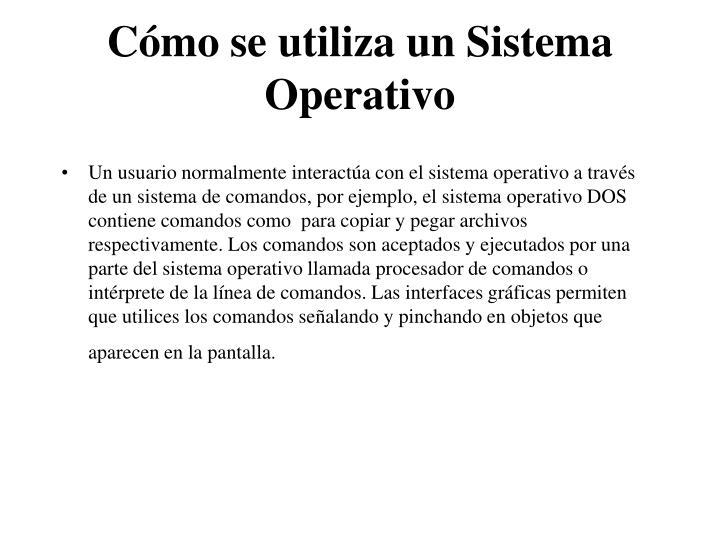 Cómo se utiliza un Sistema Operativo