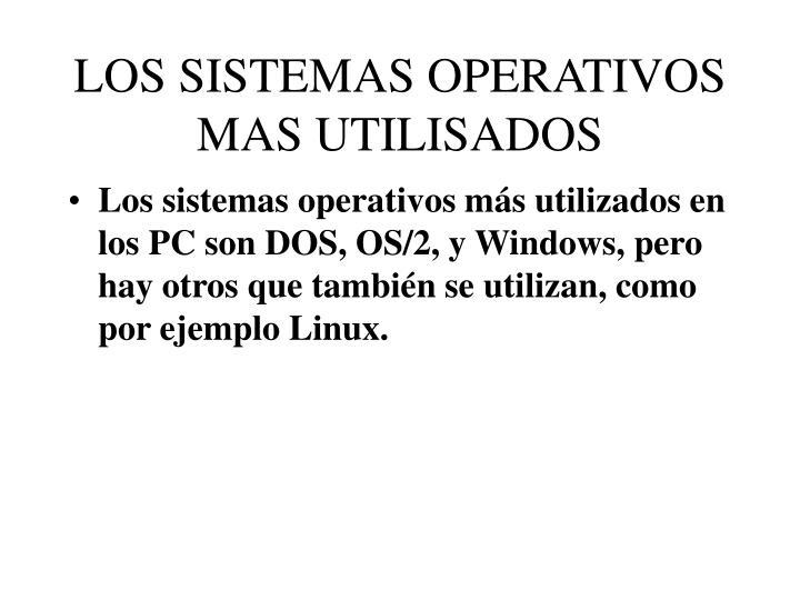 LOS SISTEMAS OPERATIVOS MAS UTILISADOS