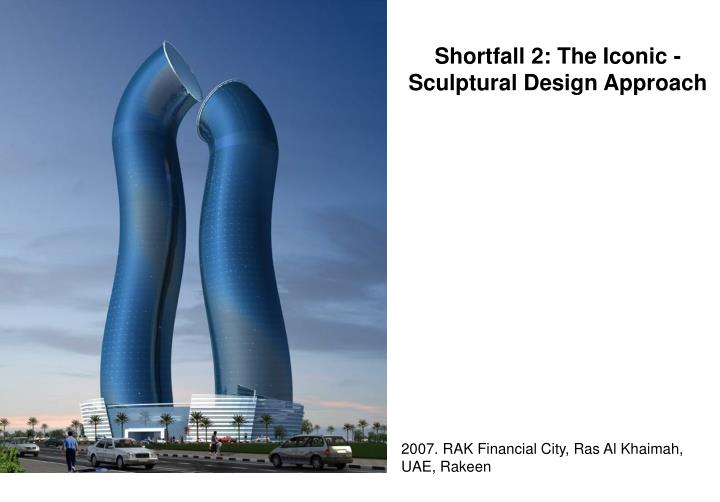 Shortfall 2: The Iconic -Sculptural Design Approach