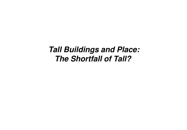 Tall Buildings and Place: