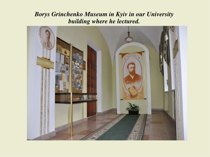Borys Grinchenko Museum in Kyiv in our University building where he lectured.
