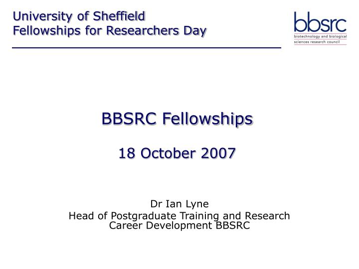 Bbsrc fellowships 18 october 2007