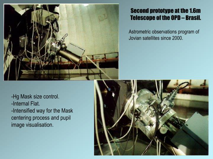 Second prototype at the 1.6m Telescope of the OPD – Brasil.