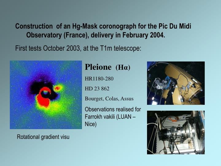 Construction  of an Hg-Mask coronograph for the Pic Du Midi Observatory (France), delivery in February 2004.