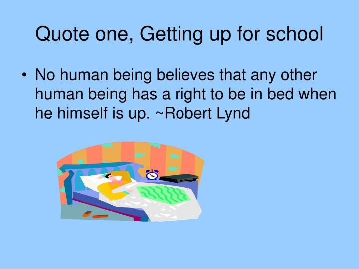 Quote one getting up for school