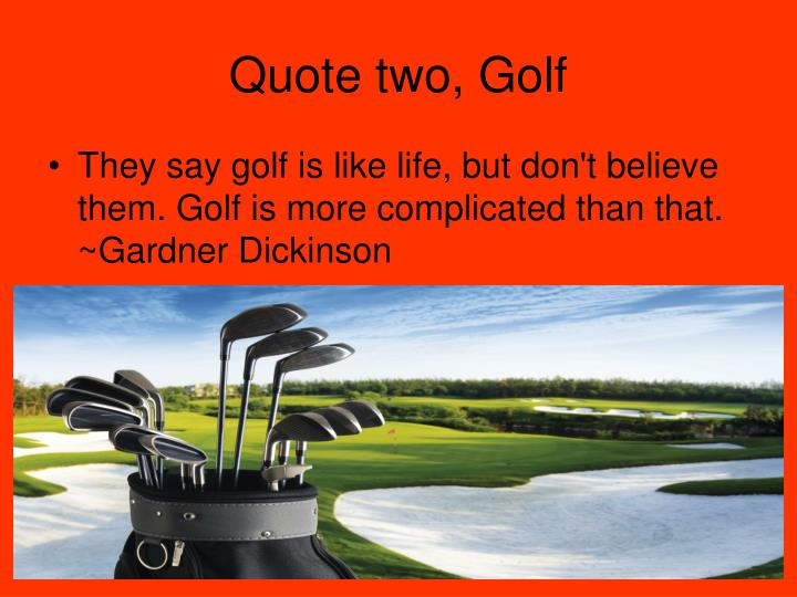 Quote two, Golf