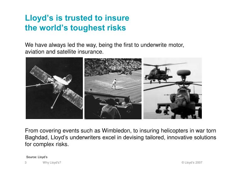 Lloyd s is trusted to insure the world s toughest risks