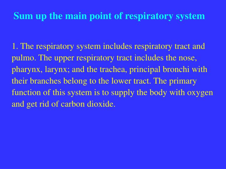 Sum up the main point of respiratory system