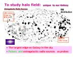 to study halo field unique to our galaxy1
