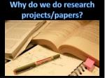 why do we do research projects papers