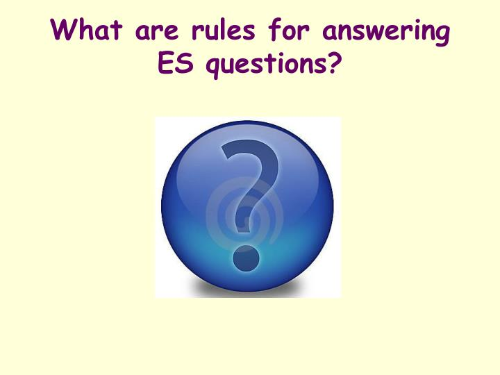 What are rules for answering ES questions?